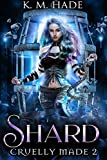 Shard (Cruelly Made Book 2)