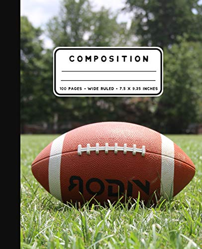 Composition: American Football Notebook Wide Ruled at 7.5 x 9.25 Inches | 100 Pages | Back To School For Students and Teachers