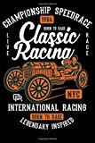 Championship speedrace Classic Racing International Racing Born To Race Notebook Gift: Journal for Writing, College Ruled Size 6' x 9', 120 Page