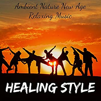 Healing Style - Ambient Nature New Age Relaxing Music for Mindfulness Meditation Reiki Therapy Bioenergy