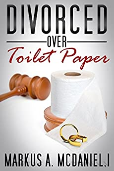 Divorced Over Toilet Paper: Practical, Foundational Building for Life After You Say I Do by [Markus McDaniel]