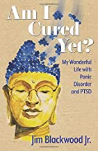 Am I Cured Yet?: My Wonderful Life with Panic Disorder and PTSD