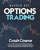 Options Trading Crash Course: How to Invest in the Stock Market and Generate Passive Income with Options Trading Including Useful Tips and Strategies Used by Professional Traders