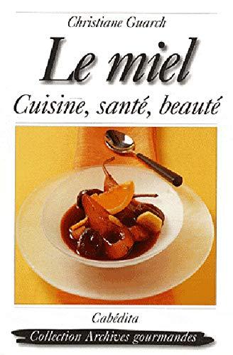 Le miel : Cuisine, santé et beauté