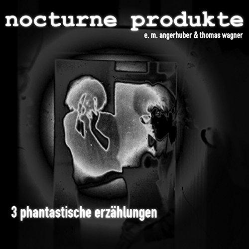 nocturne produkte     Drei phantastische Erzählungen von E.M. Angerhuber              Autor:                                                                                                                                 E. M. Angerhuber                               Sprecher:                                                                                                                                 Thomas Wagner,                                                                                        E. M. Angerhuber                      Spieldauer: 1 Std. und 14 Min.     Noch nicht bewertet     Gesamt 0,0