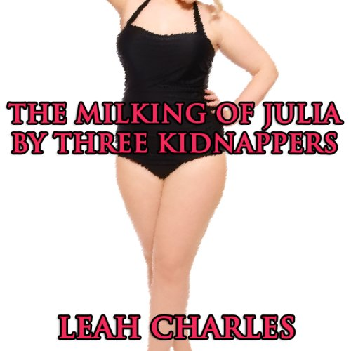 The Milking of Julia by Three Kidnappers audiobook cover art