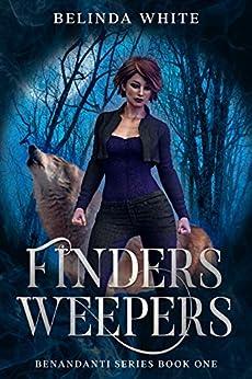 Finders Weepers: The Benandanti: Book One (Benandanti Series 1) by [Belinda White]