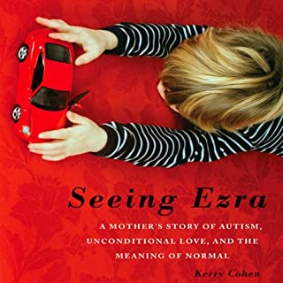 Seeing Ezra     A Mother's Story of Autism, Unconditional Love, and the Meaning of Normal              By:                                                                                                                                 Kerry Cohen                               Narrated by:                                                                                                                                 Jenna Berk                      Length: 8 hrs and 10 mins     12 ratings     Overall 3.9