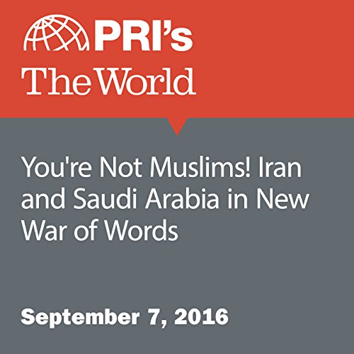 You're Not Muslims! Iran and Saudi Arabia in New War of Words cover art