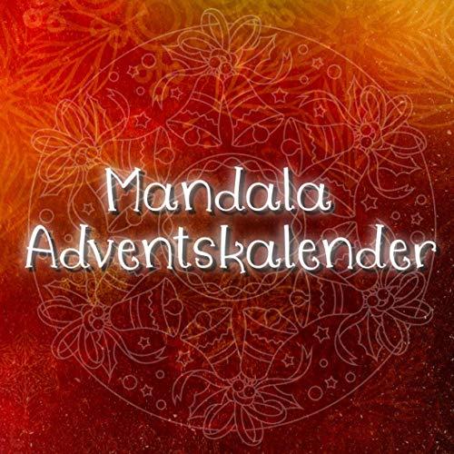 Mandala Adventskalender: 24 einzigartige, winterliche und weihnachtliche Mandalas als Adventskalender auf schwarzem Hintergrund zum ausmalen für Kinder und Erwachsene