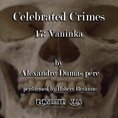 Vaninka     Celebrated Crimes, Book 17              By:                                                                                                                                 Alexandre Dumas père                               Narrated by:                                                                                                                                 Robert Bethune                      Length: 2 hrs and 24 mins     Not rated yet     Overall 0.0