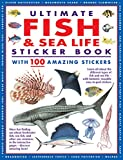 Ultimate Fish & Sea Life Sticker Book with 100 Amazing Stickers: Learn All about the Different Types of Fish and Sea Life - With Fantastic Reusable Ea
