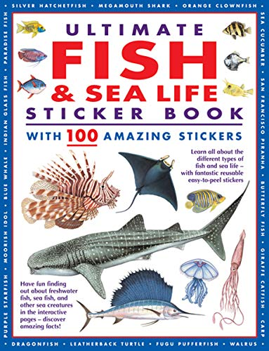 Ultimate Fish & Sea Life Sticker Book with 100 Amazing Stickers: Learn All About the Different Types of Fish and Sea Life – With Fantastic Reusable Easy-To-Peel Stickers