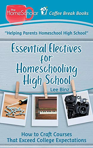 『Essential Electives for Homeschooling High School: How to Craft Courses That Exceed College Expectations (Coffee Break Books)』のトップ画像