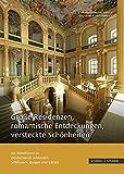 Große Residenzen, romantische Entdeckungen, versteckte Schönheiten: Ein Reiseführer zu Deutschlands schönsten Schlössern, Burgen und Gärten