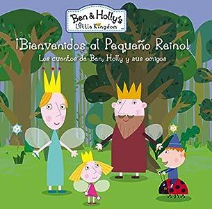 ¡Bienvenidos al Pequeño Reino! (Un cuento de El pequeño reino de Ben y Holly): Los cuentos de Ben, Holly y sus amigos