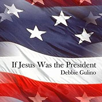 If Jesus Was the President