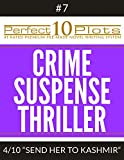 Perfect 10 Crime / Suspense / Thriller Plots #7-4 'SEND HER TO KASHMIR': Premium Pre-Made Story Writing Template System (Perfect 10 Plots) (English Edition)