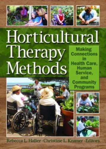 Horticultural Therapy Methods: Making Connections in Health Care, Human Service, and Community Programs by Haller, Rebecca, Kramer, Christine 1st (first) Edition [Paperback(2006)]