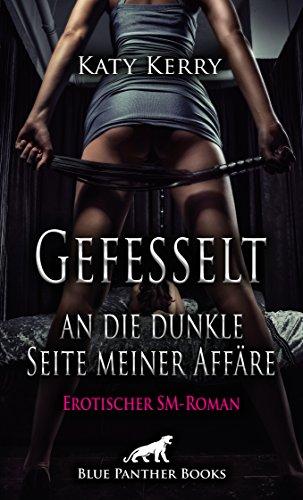 Gefesselt an die dunkle Seite meiner Affäre | Erotischer Roman