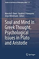 Soul and Mind in Greek Thought. Psychological Issues in Plato and Aristotle (Studies in the History of Philosophy of Mind, 20)