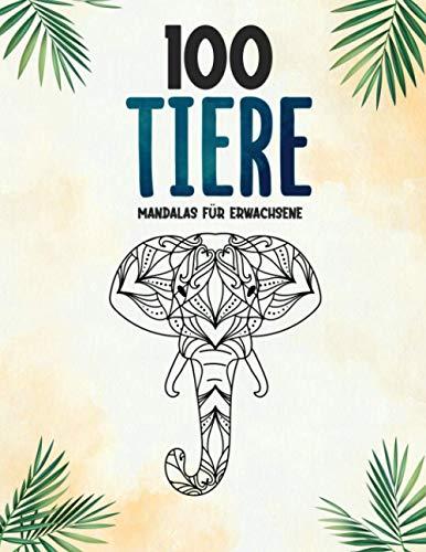 100 Tiere - Mandalas für Erwachsene: Entspannen, Stress abbauen und die Kreativität fördern mit Tiermandalas für Erwachsene (Mandala Malbuch für Erwachsene, Band 5)