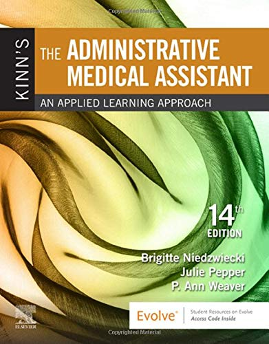 Compare Textbook Prices for Kinn's The Administrative Medical Assistant: An Applied Learning Approach 14 Edition ISBN 9780323613651 by Niedzwiecki RN  MSN  RMA, Brigitte,Pepper BS  CMA (AAMA), Julie,Weaver MSEd  MT(ASCP), P. Ann