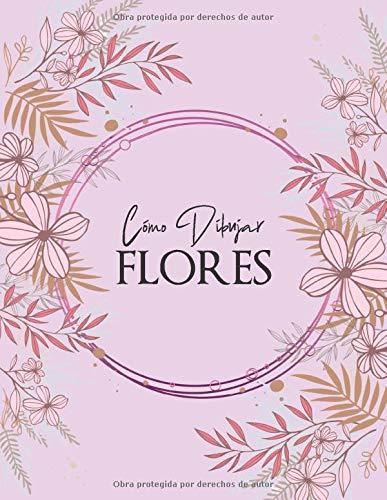 Cómo dibujar - FLORES: Paso a paso Dibuje flores, hojas, plantas y otros artículos encontrados en la naturaleza. Libro para dibujar y colorear para adultos, niños y principiantes, cubierta floral rosa