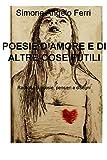 POESIE D'AMORE E DI ALTRE COSE FUTILI (Italian Edition)
