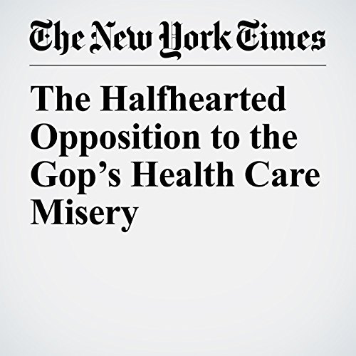 The Halfhearted Opposition to the Gop's Health Care Misery audiobook cover art