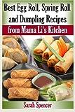Best Egg Roll, Spring Roll and Dumpling Recipes from Mama Li s Kitchen (Mama Li s Chinese Food Cookbooks)
