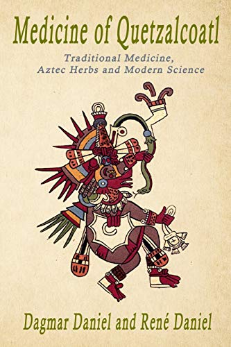 Medicine of Quetzacoatl: Traditional Medicine, Aztec Herbs and Modern Science