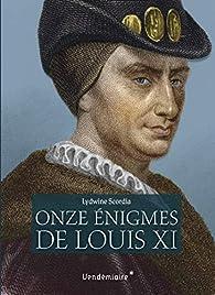 Les onze énigmes de Louis XI par Lydwine Scordia