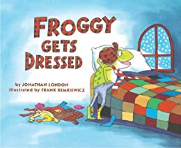 Froggy Gets Dressed by [Jonathan London, Frank Remkiewicz]