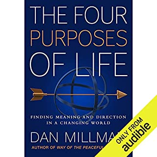 The Four Purposes of Life                   By:                                                                                                                                 Dan Millman                               Narrated by:                                                                                                                                 Dan Millman                      Length: 3 hrs and 41 mins     147 ratings     Overall 4.3