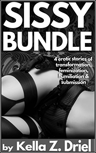 Sissy Bundle: 4 erotic stories of crossdresser transformation, submission, feminization, and humiliation (English Edition)