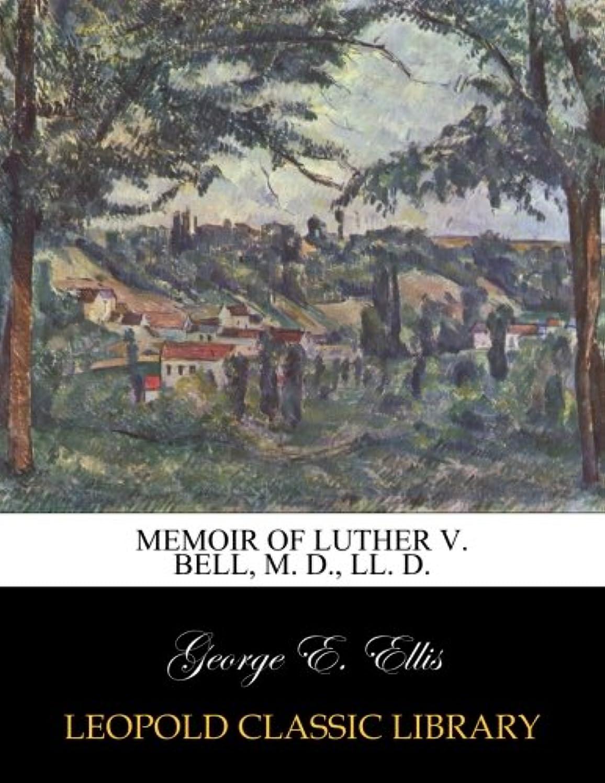 苦スーダン混雑Memoir of Luther V. Bell, M. D., LL. D.