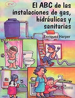 El ABC De Las Instalaciones de gas, Hidraulicas Y Sanitarias/ The ABC of Gas