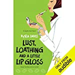 Lust, Loathing and a Little Lip Gloss audiobook cover art