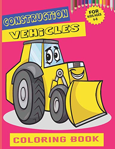 Construction Vehicles Coloring Book For Kids kids ages 4-8: Funny Cute Easy Coloring Activity Book For Kids Ages 2-5 Ultimate Collection of Cement ... With Awesome Gift For Toddlers Preschoolers