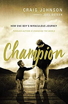 Champion: How One Boy's Miraculous Journey Through Autism Is Changing the World by [Craig Johnson]