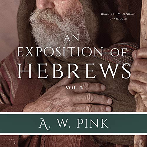 An Exposition of Hebrews, Vol. 2 Audiobook By Arthur W. Pink cover art