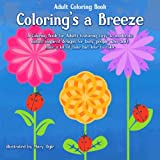Adult Coloring Book Coloring's a Breeze: A Coloring Book for Adults featuring easy to moderate nature inspired designs for busy people who don't have a lot of time but love to color