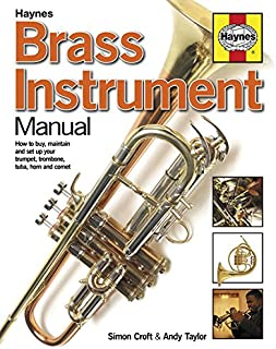 Brass Instrument Manual: How to buy, maintain and set up your trumpet, trombone, tuba, horn and cornet (Haynes Manual/Music)