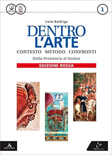 Dentro l'arte. Ediz. rossa. Per le Scuole superiori. Con e-book. Con espansione online. Dalla Preistoria al gotico (Vol. 1)