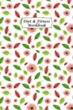 Diet & Fitness Workbook: 90 Day Food Journal and Fitness Tracker: Record Eating, Plan Meals, and Set Diet and Exercise Goals for Optimal Weight Loss.