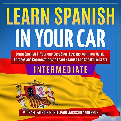 Learn Spanish in Your Car Intermediate audiobook cover art