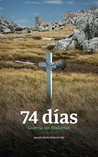74 días: Guerra de Malvinas (Spanish Edition)