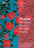 Tivaivai: The Social Fabric of the Cook Islands (Artistic Traditions in World Cultures) - Andrea Eimke
