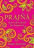 Prajña: Ayurvedic Rituals For Happiness